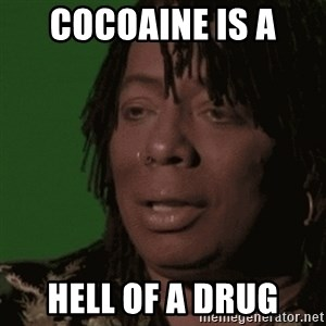 Rick James - COCOAINE IS A  HELL OF A DRUG