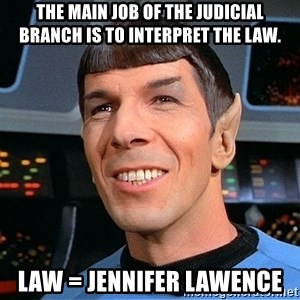 smiling spock - The main job of the judicial branch is to interpret the law. law = Jennifer lawence