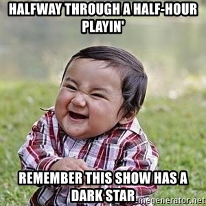 Evil Plan Baby - Halfway through a half-hour Playin' Remember this show has a Dark Star
