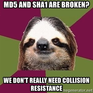 Just-Lazy-Sloth - MD5 and SHA1 are broken? we don't really need collision resistance