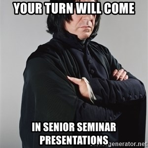 Snape - Your turn will come in senior seminar presentations
