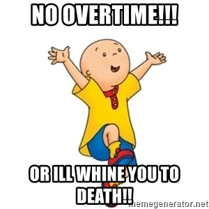 caillou - no overtime!!! or ill whine you to death!!