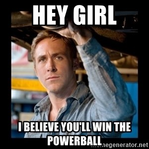 Confused Ryan Gosling - Hey girl i believe you'll win the powerball