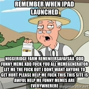 Pepperidge Farm Rememberss - REMEMBER WHEN ipad LAUNCHED NIGGERIDGE FARM REMENEERSAFAFSAA :ddd FUNNY MEME XDD FUCK YOU ALL MEMEGENERATOR LET ME THE FUCK OUT I DONT WANT ANYONE TO GET HURT PLEASE HELP ME FUCK THIS THIS SITE IS AWFUL HELP ME FUNNY MEMES ARE EVERYWHERERE