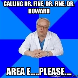 doctor_atypical - Calling Dr. Fine, Dr. Fine, Dr. Howard Area E.....Please....