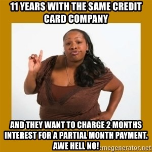 Angry Black Woman - 11 Years with the same credit card company And they want to charge 2 months interest for a partial month payment. Awe Hell no!