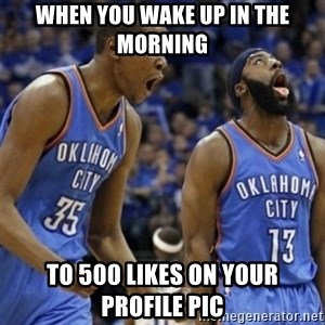 Kd & James Harden - when you wake up in the morning  to 500 likes on your profile pic