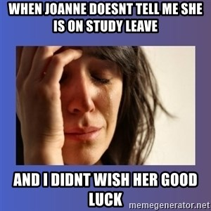 woman crying - When Joanne doesnt tell me she is on study leave and i didnt wish her good luck