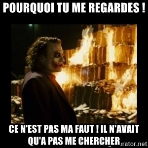 Not about the money joker - pourquoi tu me regardes ! ce n'est pas ma faut ! il n'avait qu'a pas me chercher