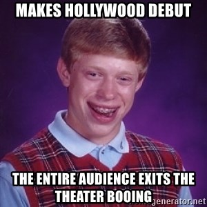 Bad Luck Brian - Makes Hollywood debut The entire audience exits the theater booing