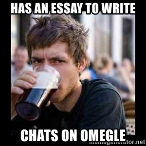 Bad student - HAS AN ESSAY TO WRITE CHATS ON OMEGLE