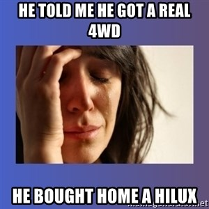 woman crying - HE TOLD ME HE GOT A REAL 4WD HE BOUGHT HOME A HILUX