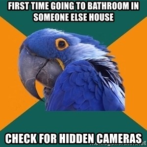 Paranoid Parrot - first time going to bathroom in someone else house check for hidden cameras