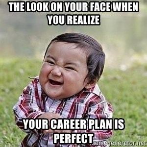 Evil Plan Baby - The look on your face when you realize  your career plan is perfect