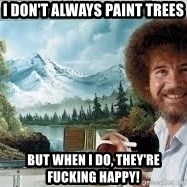 Bob Ross Painting - I don't always paint trees But when I do, they're fucking happy!