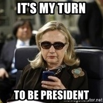 Hillary Text - it's my turn to be president