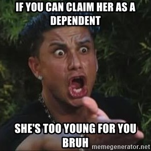 She's too young for you brah - If you can claim her as a dependent she's too young for you bruh