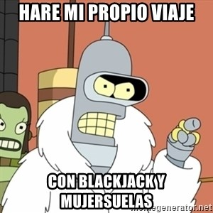 bender blackjack and hookers - hare mi propio viaje con blackjack y mujersuelas