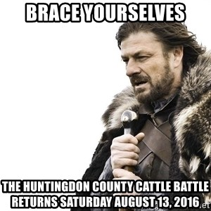Winter is Coming - BRACE YOURSELVES THE HUNTINGDON COUNTY CATTLE BATTLE RETURNS SATURDAY AUGUST 13, 2016