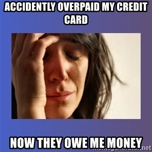 woman crying - Accidently overpaid my credit card Now they owe me money