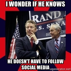 Rand Paul - I wonder if he knows He doesn't have to follow social media