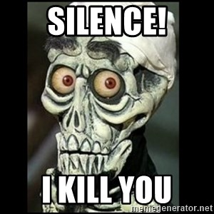 Achmed the dead terrorist - silence! I kill you