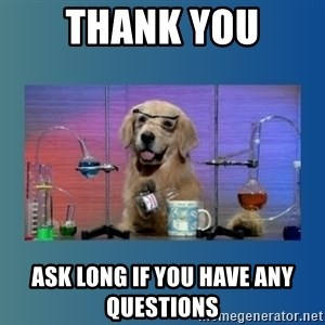 Chemistry Dog - Thank You Ask Long if you have any questions