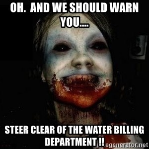 scary meme - oh.  and we should warn you.... steer clear of the water billing department !!