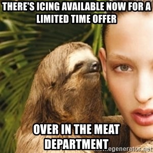 sexy sloth - There's Icing available now for a limited time offer over in the meat department