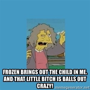 crazy cat lady simpsons -  frozen brings out the child in me. and that little bitch is balls out crazy!