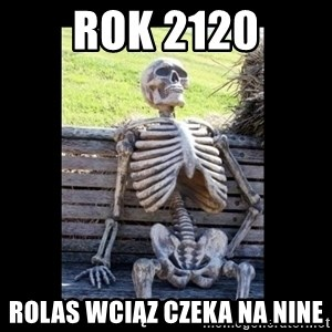 Still Waiting - ROK 2120 ROLAS WCIĄZ CZEKA NA NINE