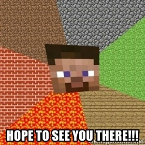 Minecraft Steve -  Hope to see you there!!!