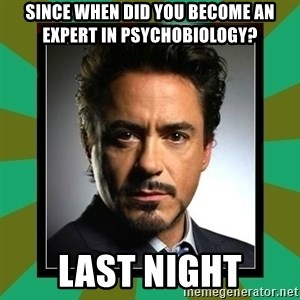 Tony Stark iron - SINCE WHEN DID YOU BECOME AN EXPERT IN PSYCHOBIOLOGY? LAST NIGHT