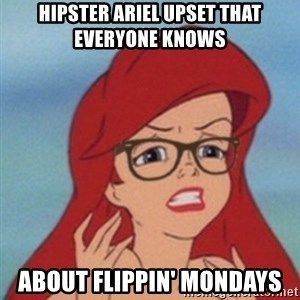 Hipster Ariel- - Hipster Ariel upset that everyone knows about flippin' mondays