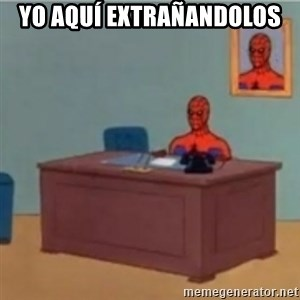 60s spiderman behind desk - yo aquí extrañandolos
