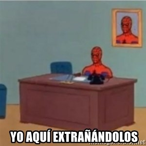 60s spiderman behind desk -   yo aquí extrañándolos