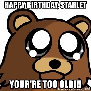 Pedobear Triste - Happy Birthday, Starlet Your're Too Old!!!