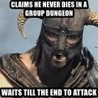 Skyrim Meme Generator - Claims He Never Dies In A Group Dungeon Waits till the end to attack