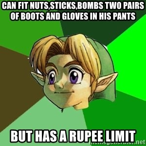 Link - Can fit Nuts,sticks,bombs two pairs of boots and gloves in his pants But has a rupee limit