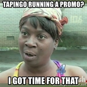 Everybody got time for that - Tapingo running a promo? I got time for that