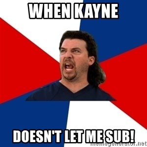 kenny powers - When Kayne Doesn't let me sub!