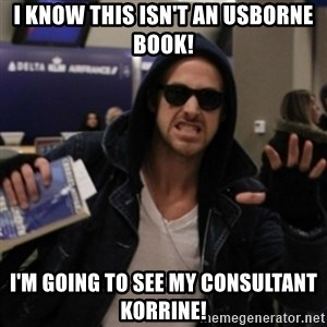 Manarchist Ryan Gosling - I know this isn't an Usborne Book! I'm going to see my Consultant Korrine!