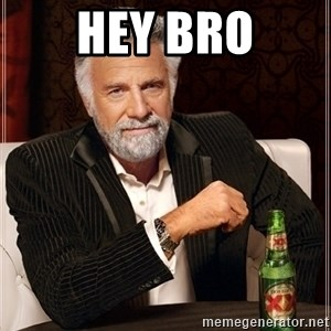 Dos Equis Guy gives advice - HEY BRO