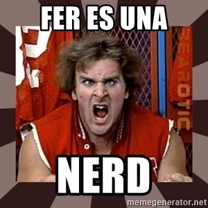 Revenge of the Nerds - Fer es una nerd