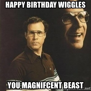 will ferrell - Happy Birthday Wiggles You magnifcent beast