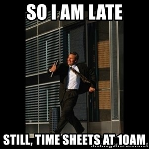 HaHa! Time for X ! - SO I AM LATE STILL, TIME SHEETS AT 10AM