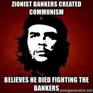 Che Guevara Meme - Zionist Bankers created communism believes he died fighting the bankers