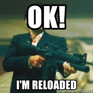 Tony Montana - Ok! I'm reloaded