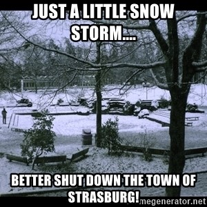 UVIC SNOWDAY - JUST A LITTLE SNOW STORM.... BETTER SHUT DOWN THE TOWN OF STRASBURG!