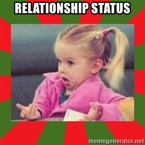 dafuq girl - Relationship Status